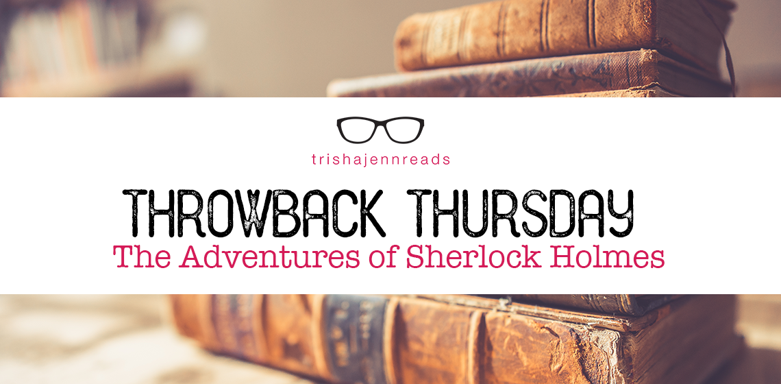 ThrowbackThursday-SherlockHolmes-trishajennreads