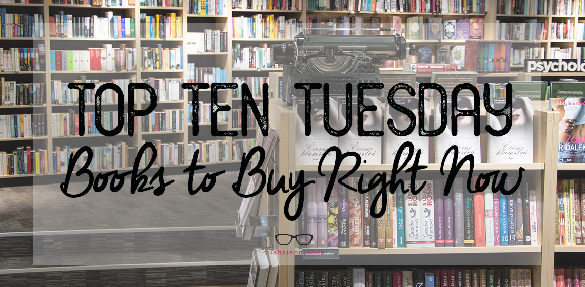 Books to buy right now | top ten tuesday | trishajennreads