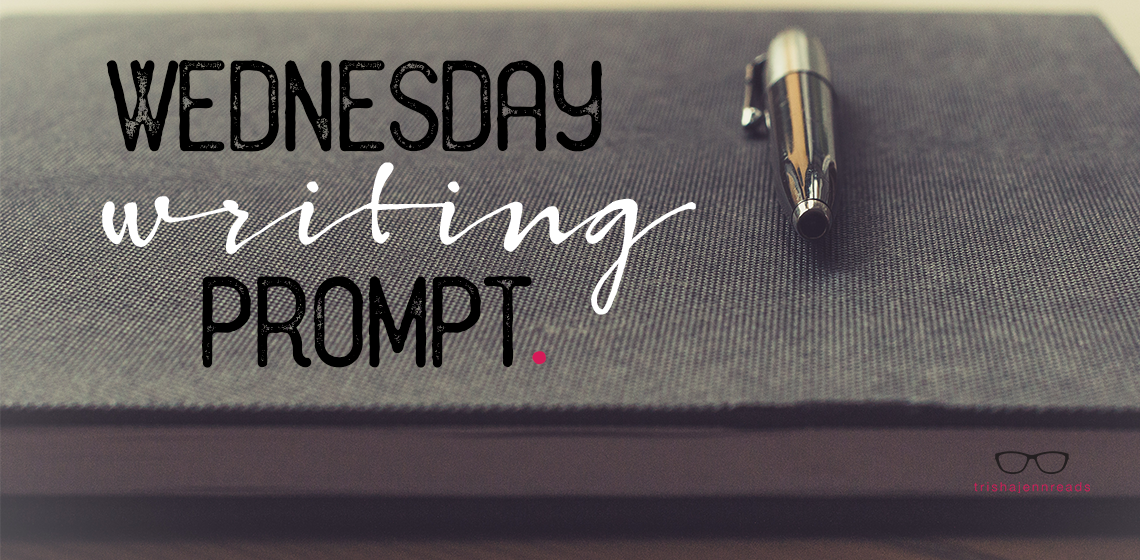 Wednesday Writing Prompt on trishajennreads