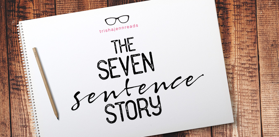 Notepad that says: The Seven Sentence Story on trishajennreads