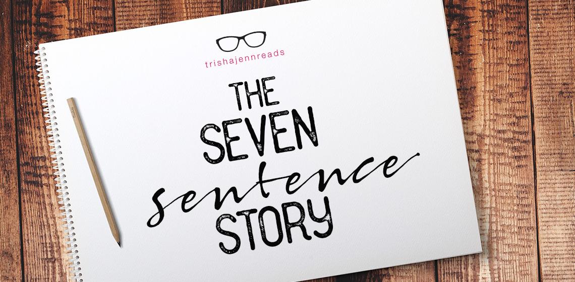 Notepad that says: The Seven Sentence Story on trishajennreads
