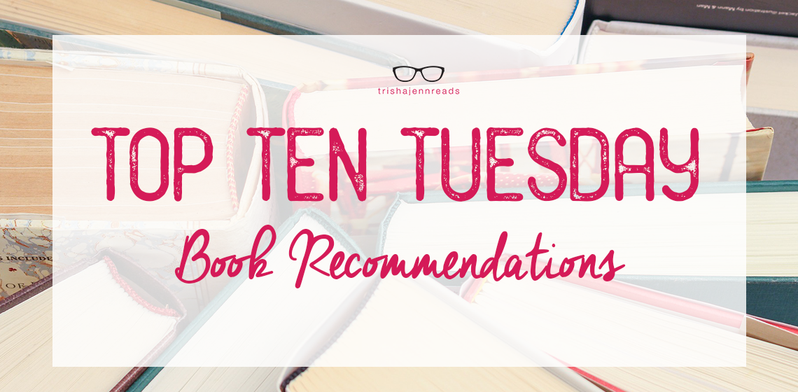 Top Ten Tuesday on trishajennreads, book recommendations
