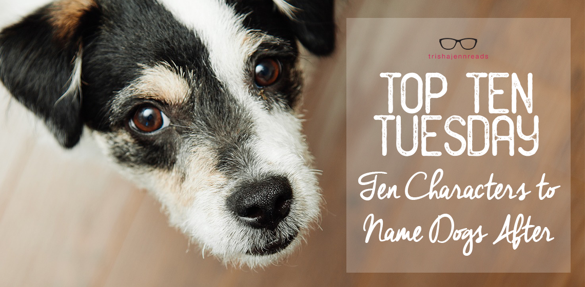 dog - top ten tuesday, characters to name a dog after, on trishajennreads