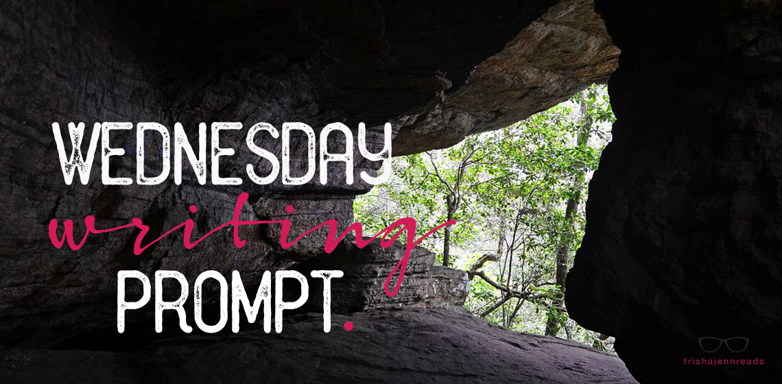 cave. wednesday writing prompt, trishajennreads