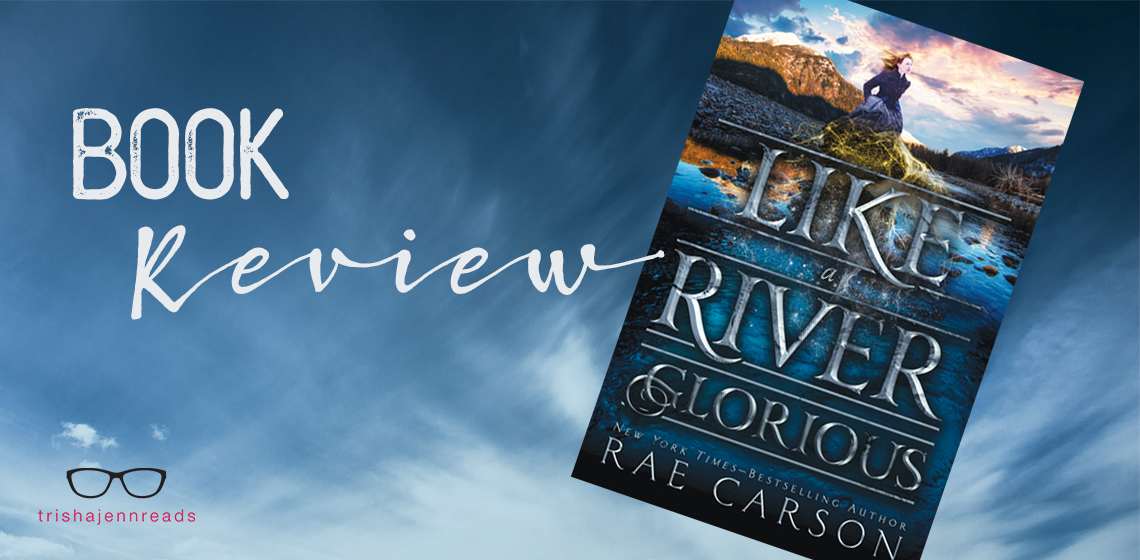 book review: like a river glorious by rae carson on trishajennreads
