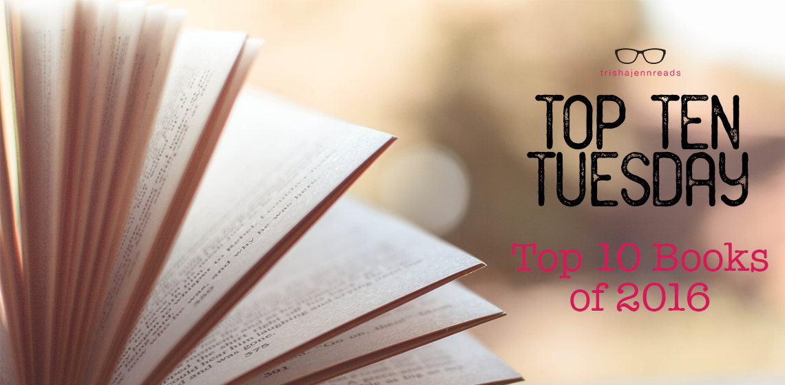 top ten books of 2016 on trishajennreads