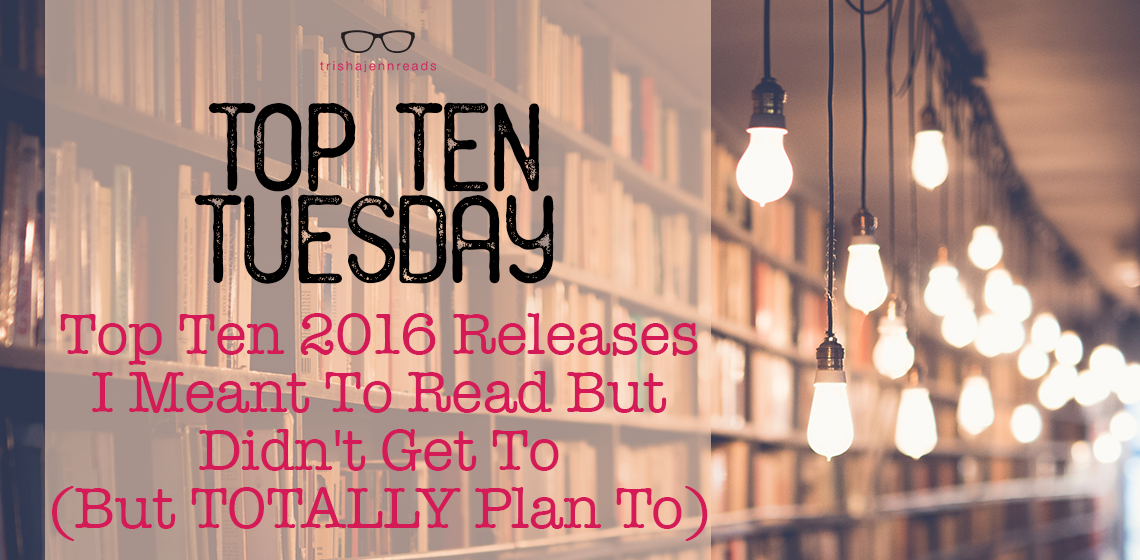 2016 books I meant to read but didn't get to (but totally plan to) | top ten tuesday | triishajennreads