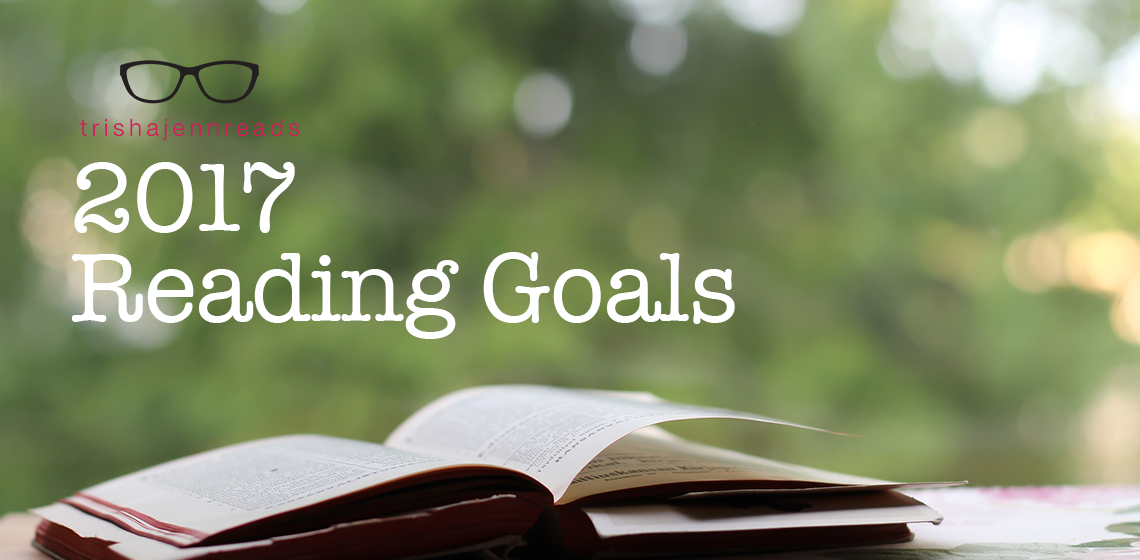 reading goals for 2017 on trishajennreads