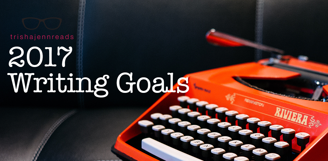 2017 writing and blogging goals | trishajennreads