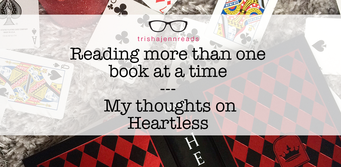 reading more than one book at a time or my thoughts on Heartless | trishajennreads