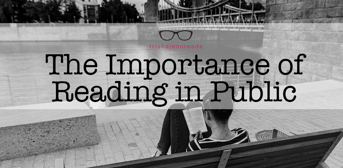the importance of reading in public | on trishajennreads