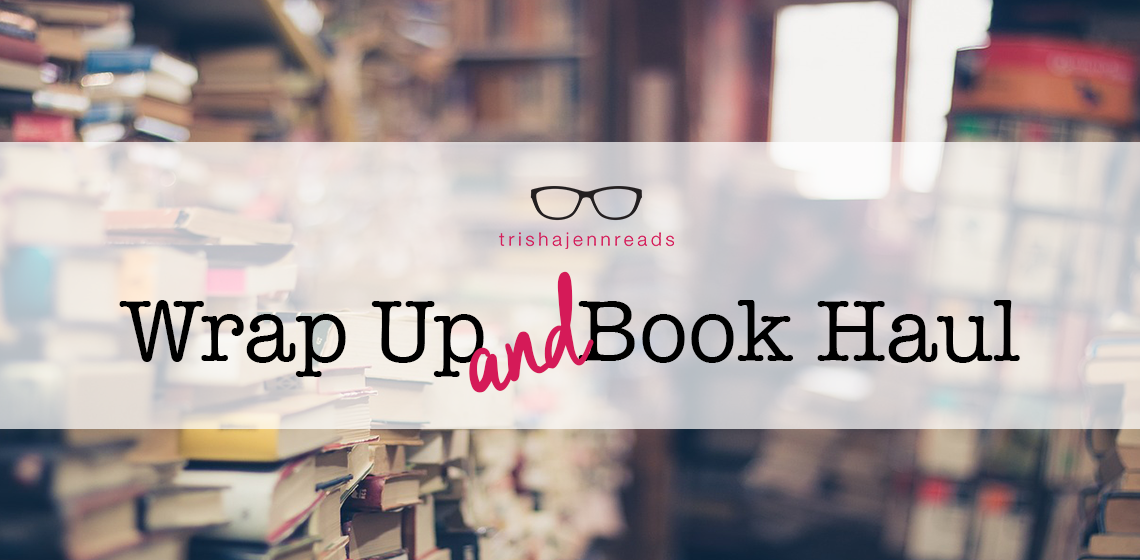 trishajennreads monthly wrap up and book haul