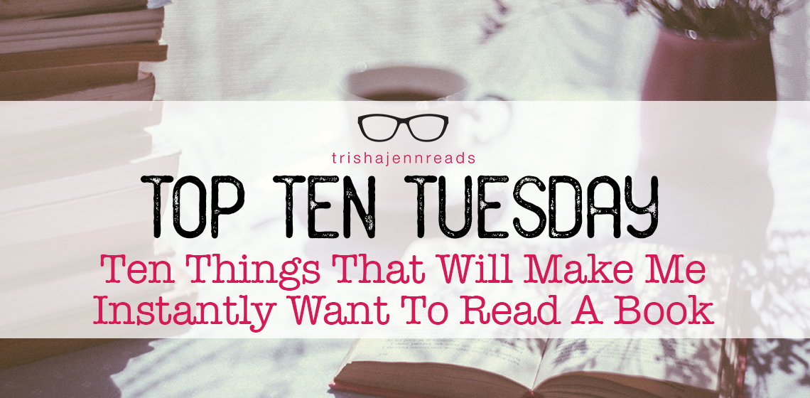 top ten things that will make me want to read a book | top ten tuesday | trishajennreads