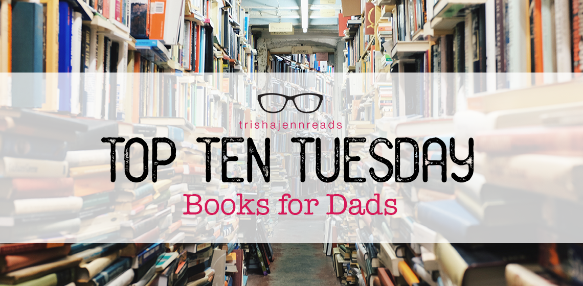 Books for Dads | top ten tuesday on trishajennreads