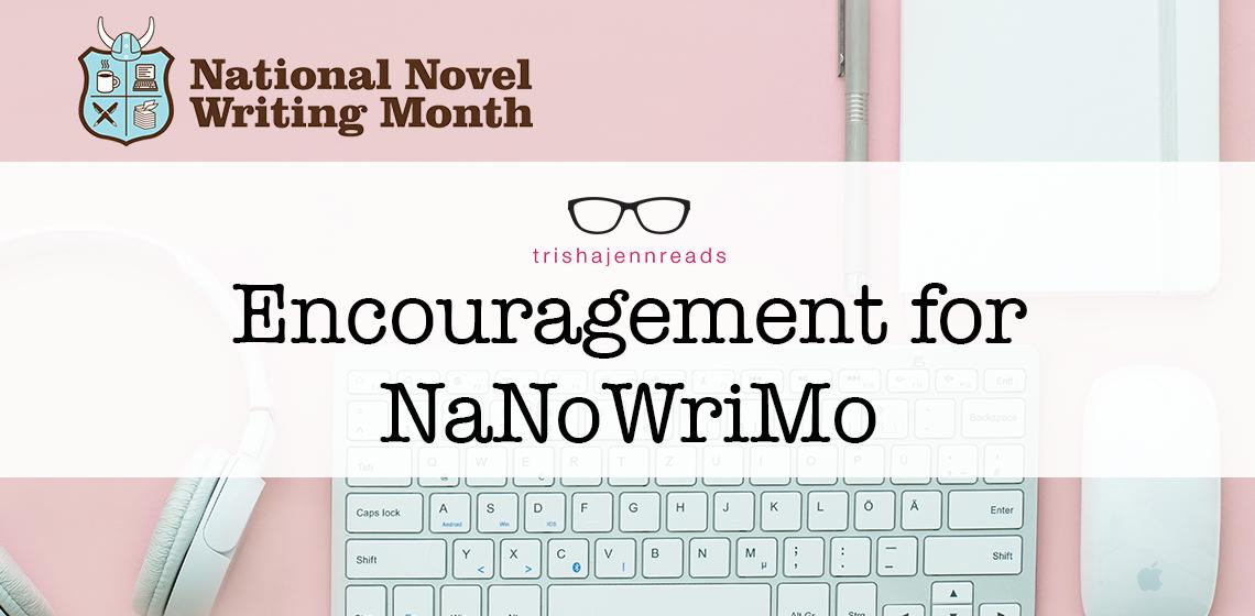 Encouragement for NaNoWriMo on trishajennreads