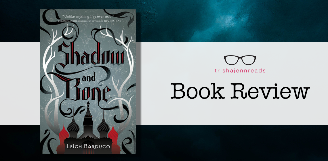 Book review of Shadow and Bone by Leigh Bardugo on trishajennreads.com