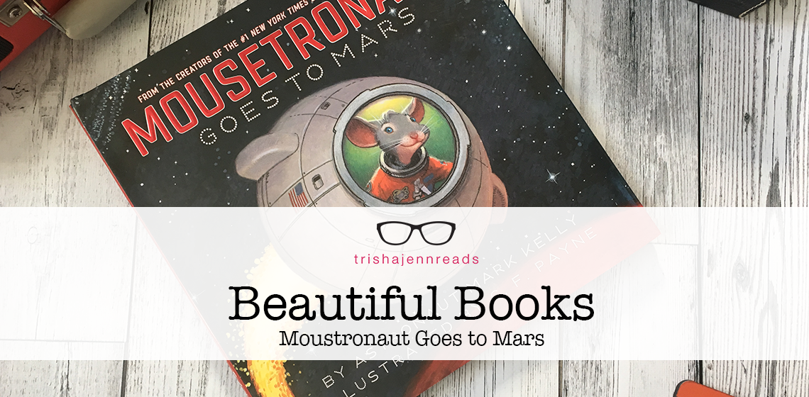 Beautiful Books on trishajennreads - Moustronaut Goes to Mars