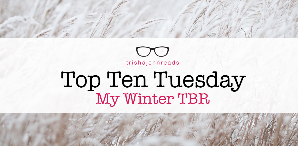 Top Ten Tuesday, Winter TBR on trishajennreads