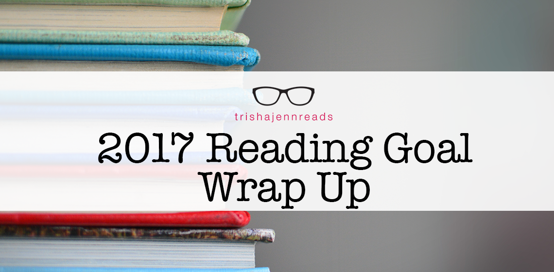 2017 reading goal wrap up on trishajennreads