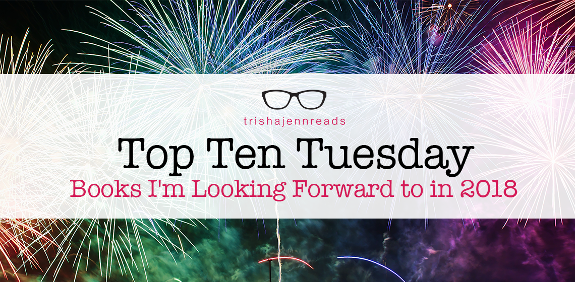 books to look forward to in 2018 on trishajennreads top ten tuesday