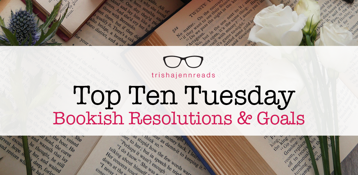 2018 bookish resolutions and goals on trishajennreads Top Ten Tuesday