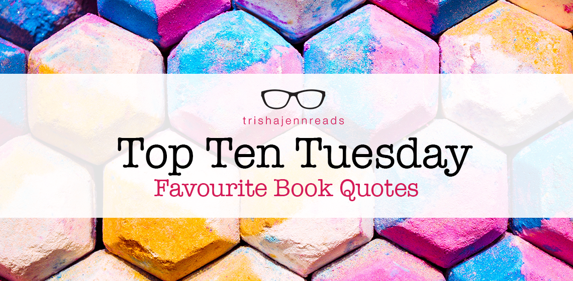 FavouriteBookQuotes-trishajennreads-TopTenTuesday