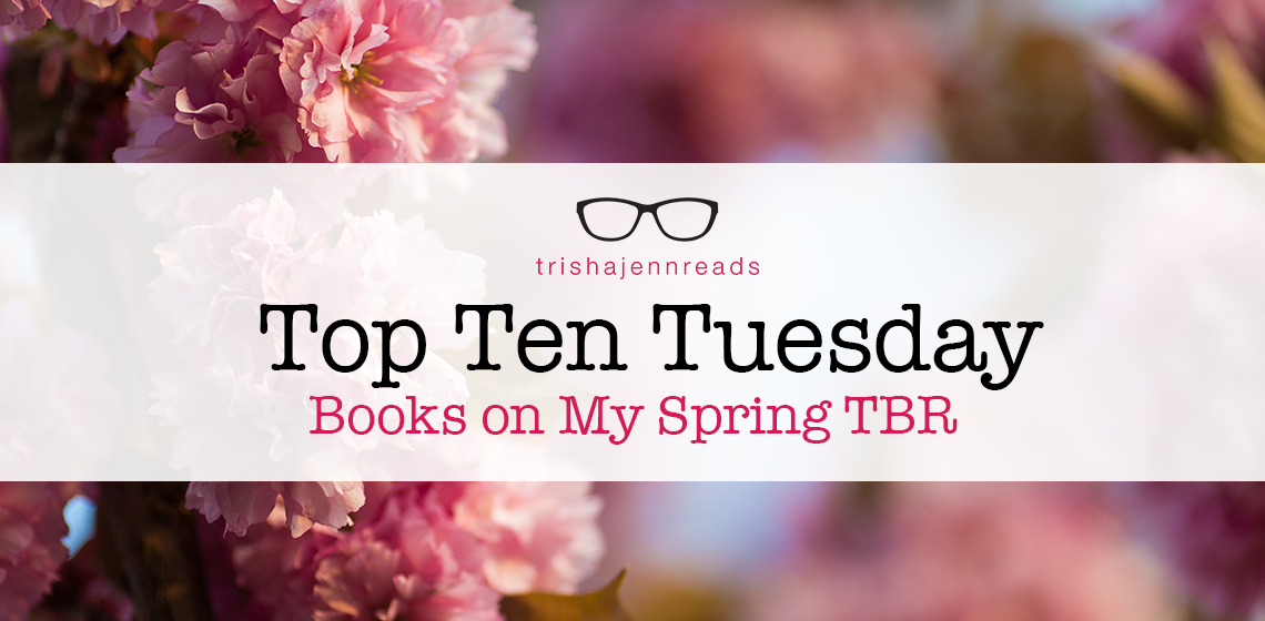 books on my spring TBR, top ten tuesday on trishajennreads