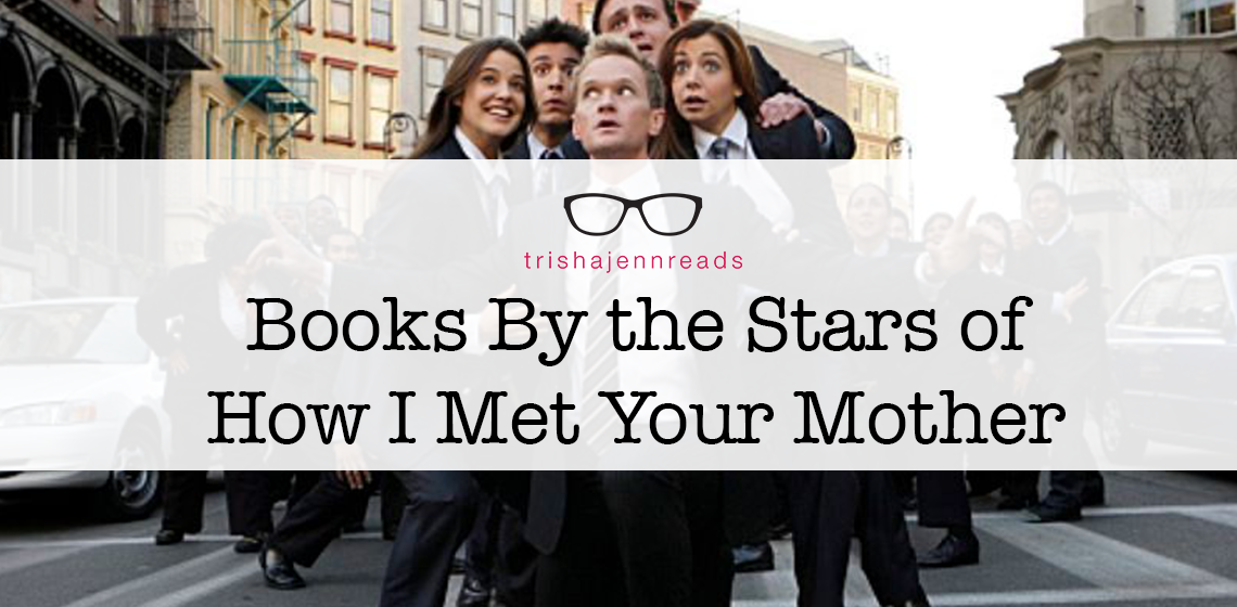 books by the stars of how i met your mother on trishajennreads