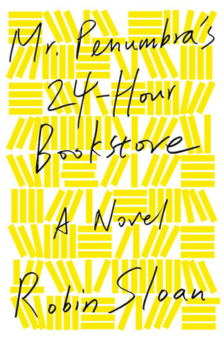 Mr Penumbra's 24 Hour Bookstore by Robin Sloan