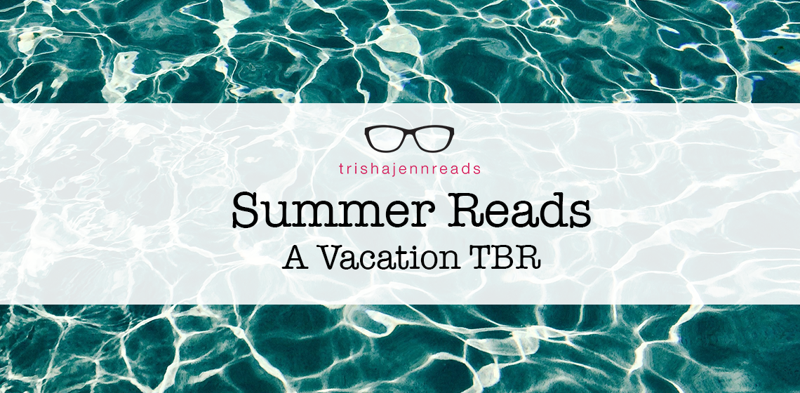 Summer Reads - a vacation TBR on trishajennreads