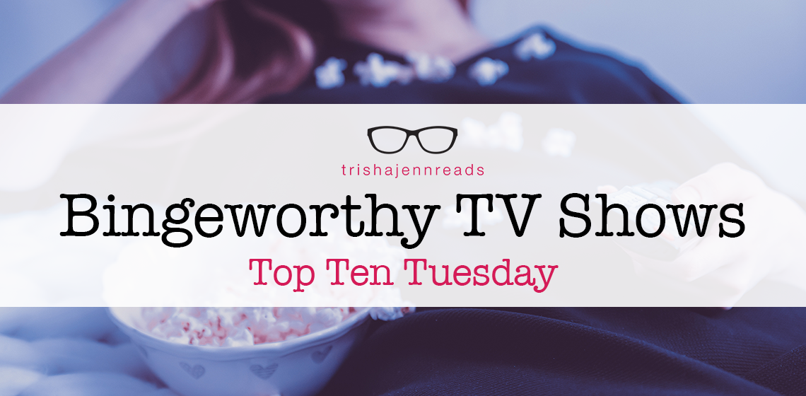 Bingeworthy TV Shows on trishajennreads