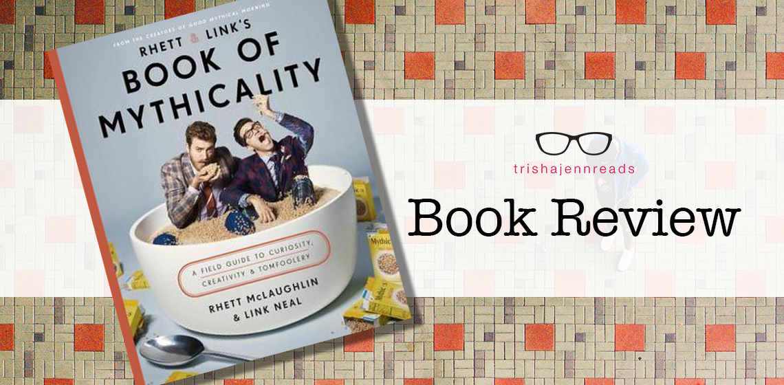 Book Review: Rhett & Link's Guide to Mythicality on trishajennreads