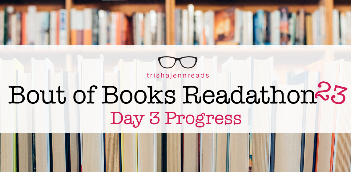 Bout of Books 23 Day 3 progress on trishajennreads