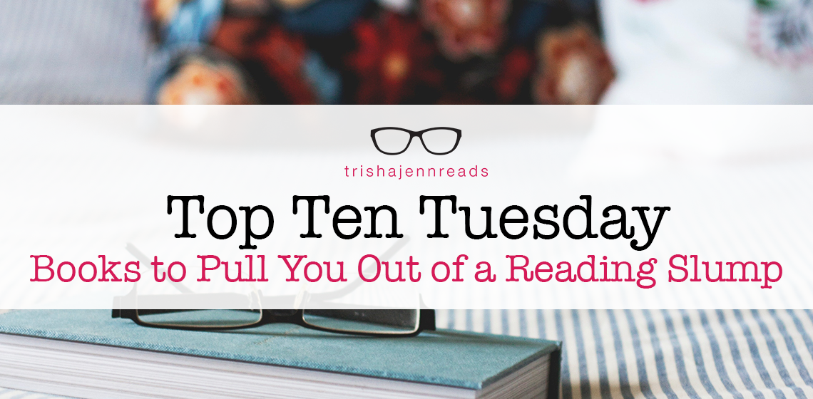 Books to Pull You Out of a Reading Slump Top Ten Tuesday on trishajennreads