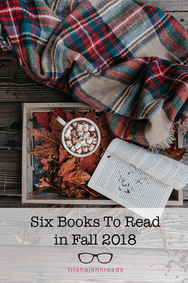 Six books to read in Fall 2018. From trishajennreads