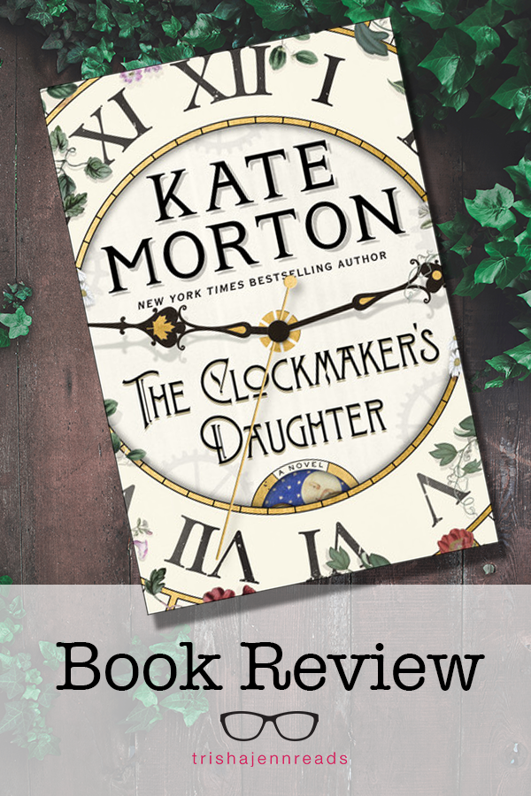 The Clockmaker's Daughter by Kate Morton, book review on trishajennreads