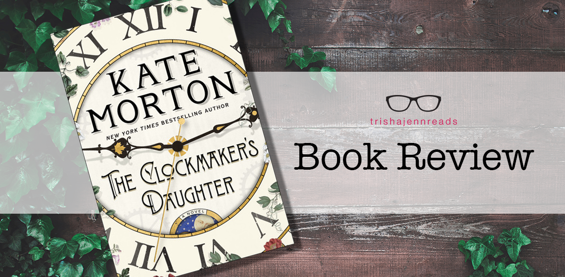 The Clockmaker's Daughter by Kate Morton, book review on trishajennreads.com