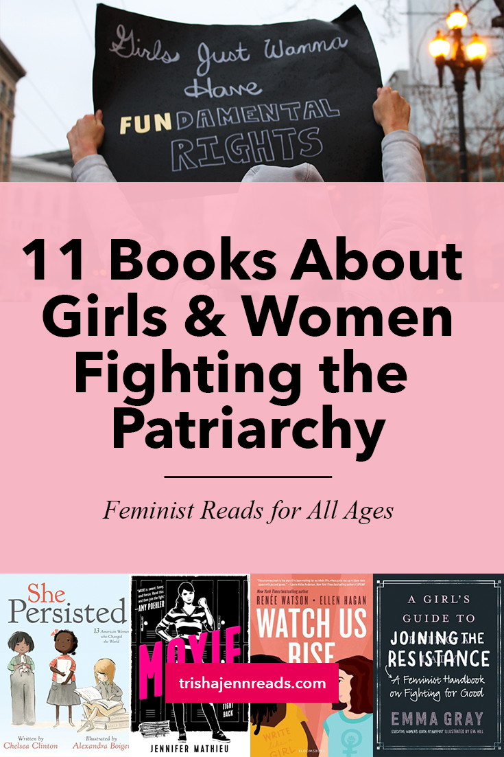 11 Books about girls and women fighting the patriarchy - Feminist reads for all ages - on trishajennreads.com