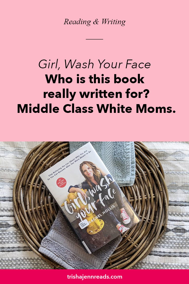 Girl, Wash Your Face by Rachel Hollis - Who is this book really written for? Middle Class White Moms.