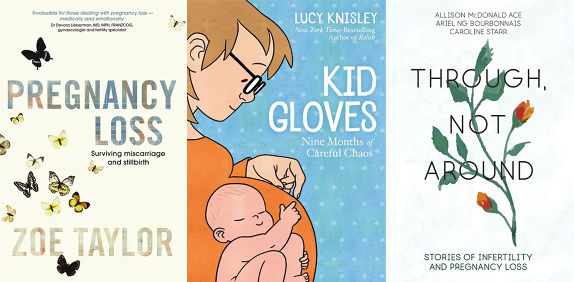 books about infertility, miscarriage and stillbirth -- PregnancyLoss, Kid Gloves, Through Not Around