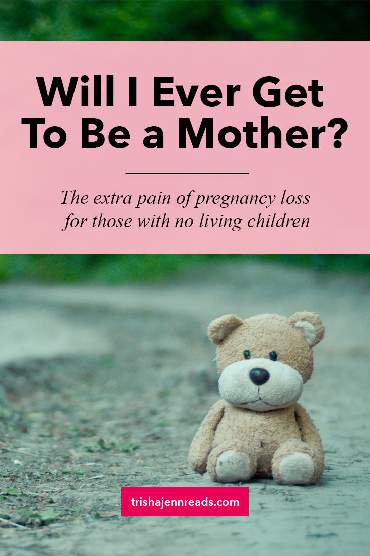 Will I ever get to be a mother? The extra pain of pregnancy loss for people with no living children.