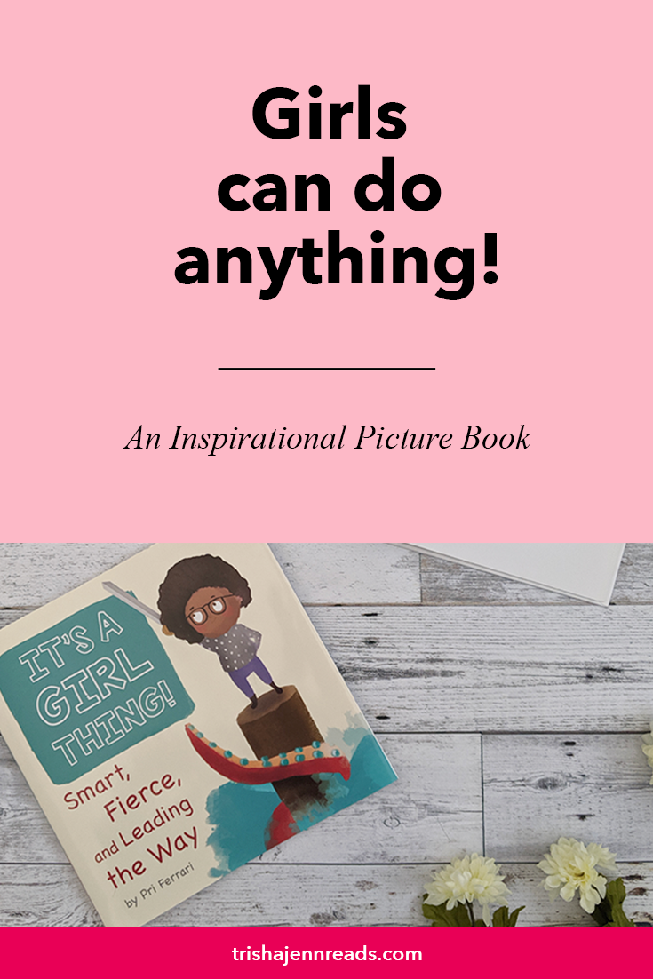 Girls can do anything! An inspirational picture book on trishajennreads - It's a Girl Thing Smart, Fierce and Leading the Way by Pri Ferarri