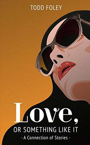 Love, or something like it by Todd Foley [Image: a woman wearing large sunglasses, on a burnt orange background]